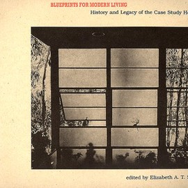 Elizabeth A. T. Smith (編) - Blueprints for Modern Living: History and Legacy of the Case Study Houses