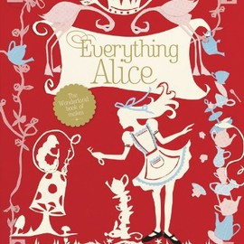 Hannah Read-baldrey, Christine Leech - Everything Alice: The Wonderland Book of Makes & Bakes