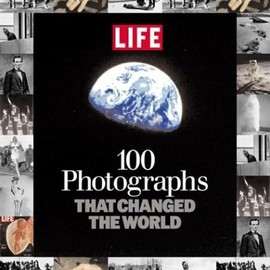 Editors of Life - 100 Photographs That Changed the World