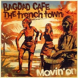 BAGDAD CAFE THE trench town - Movin' On / BAGDAD CAFE THE trench town