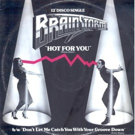 Brainstorm - Hot For You/Don't Let Me Catch You With Your Groove Down - Brainstorm:LP