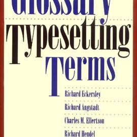 Richard Eckersley, Charles M. Ellerston, Richard Hendel, Naomi B. Pascal, Anita Walker Scott - Glossary of Typesetting Terms (Chicago Guides to Writing, Editing and Publishing)
