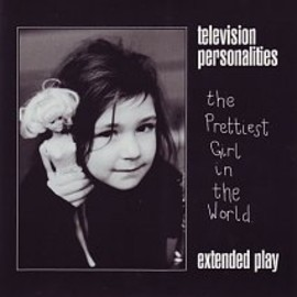 television personalities - The Prettiest Girl In The World