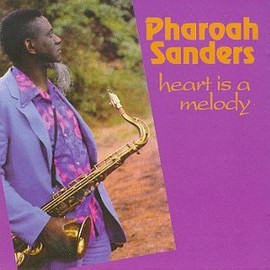 Pharoah Sanders - Heart Is a Melody