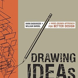 Mark Baskinger, William Bardel - Drawing Ideas: A Hand-Drawn Approach for Better Design