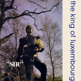"The King Of Luxembourg - ""Sir"""