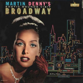 Martin Denny - Exotic Sounds Visit Broadway