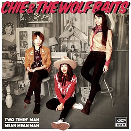 CHIE AND THE WOLF BAITS - Two Timin' Man c/w Mean Mean Man