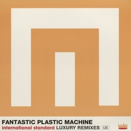 FPM - FANTASTIC-PLASTIC-MACHINE-INTERNATIONAL-STANDARD-LUXURY-REMIXES-US