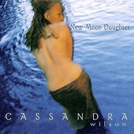カサンドラ・ウィルソン Cassandra Wilson - New Moon Daughter
