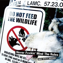 MAN WITH A MISSION - NEVER FXXKIN'MIND THE RULES