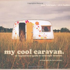Jane Field-lewis (著), Chris Haddon (著), Hilary Walker (写真)  - My Cool Caravan: An Inspirational Guide to Retro-Style Caravans