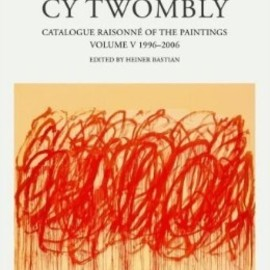 Cy Twombly - Catalogue Raisonné of the Paintings vol.5 1996-2006