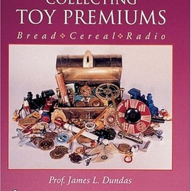 James L. Dundas - Collecting Toy Premiums: Bread - Cereal - Radio