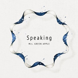 Mrs. GREEN APPLE - Speaking(初回限定盤)(DVD付)