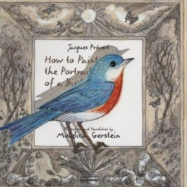 Jacques Prevert, Mordicai Gerstein - How To Paint the Portrait of a Bird