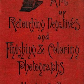 Robert Johnson - A Complete Treatise on the Art of Retouching Photographic Negatives and Clear Directions how to Finish & Colour Photographs, 1889
