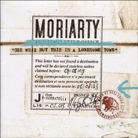 Moriarty - Gee Whiz But This Is a Lonesome Town by Moriarty