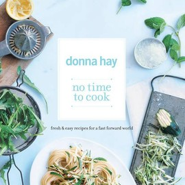 Donna Hay - No Time to Cook: Fresh & Easy Recipes for a Fast Forward World
