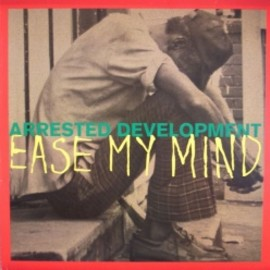 ARRESTED DEVELOPMENT - EASE MY MIND / COOLTEMPO