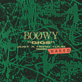 "BOOWY - ""GIGS"" JUST A HERO TOUR 1986 NAKED"