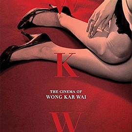 Wong Kar Wai, John Powers - WKW: The Cinema of Wong Kar Wai