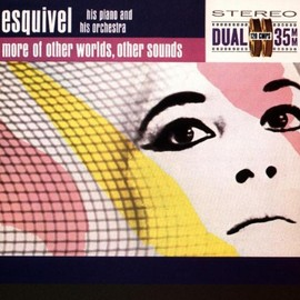 Esquivel - More of Other Worlds Other Sou