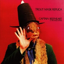 Captain Beefheart & The Magic Band - Trout Mask Replica