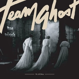 TEAM GHOST - WE ALL SHINE