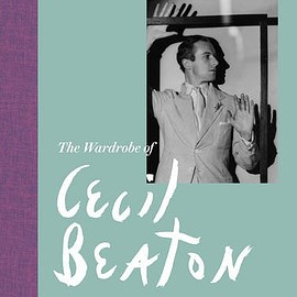 Benjamin Wild - A Life in Fashion : The Wardrobe of Cecil Beaton