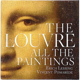 Erich Lessing (写真), Vincent Pomarède (解説) - The Louvre: All the Paintings ルーヴル美術館 収蔵絵画のすべて