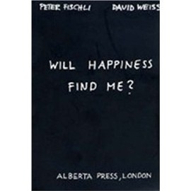 Peter Fischli & David Weiss - Will Happiness Find Me?
