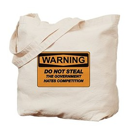 cafe press - Canvas Tote Bags DON'T STEAL, THE GOVERNMENT HATES COMPETITION Tote Bag