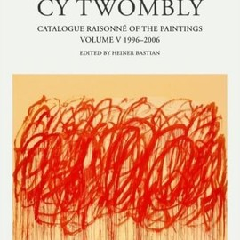 Heiner Bastian - CY Twombly: Catalogue Raisonne of the Paintings 1996-2007