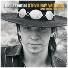 STEVIE RAY VAUGHAN AND DOUBLE TROUBLE - The Essential