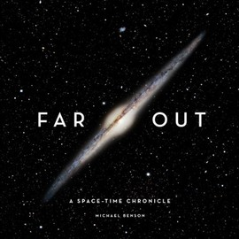Michael Benson - Far Out: A Space-Time Chronicle