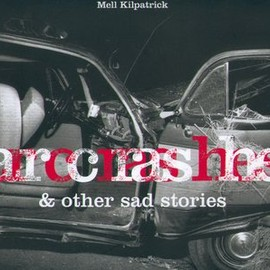 Mell Kilpatrick - Car Crashes & Other Sad Stories (Photobook)