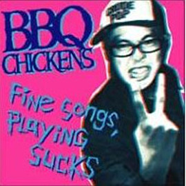 BBQ CHICKENS - Fine Songs, Playing Sucks