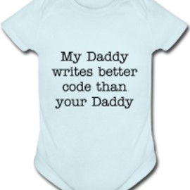 """My Daddy writes better code than your Daddy"" ronpas"