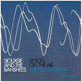 SIOUXSIE AND THE BANSHEES - Voices on the Air: The Peel Sessions