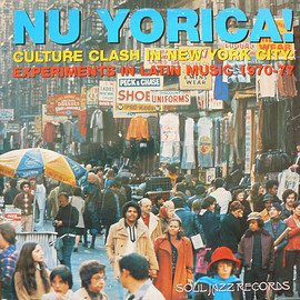 V.A. - Nu Yorica! Culture Clash In New York City: Experiments In Latin Music 1970-77