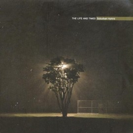 The Life And Times - Suburban Hymns