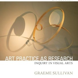 Graeme Sullivan - Art Practice as Research: Inquiry in Visual Arts