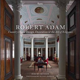Robert Adams - Country House Design, Decoration, and the Art of Elegance