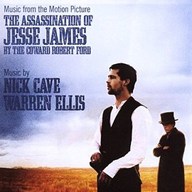 Nick Cave, Warren Ellis - The Assassination of Jesse James: Music From The Motion Picture