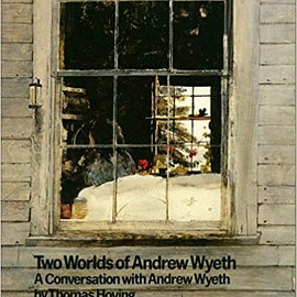 Thomas Hoving - Two Worlds of Andrew Wyeth: A Conversation With Andrew Wyeth