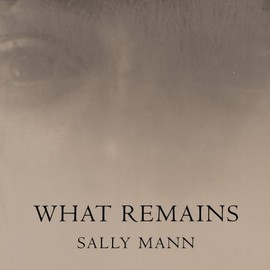 Sally Mann - What Remains