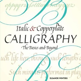 Eleanor Winters - Italic and Copperplate Calligraphy: The Basics and Beyond (Lettering, Calligraphy, Typography)