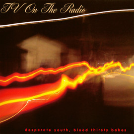 TV On The Radio - Desperate Youth, Blood Thirsty Babes