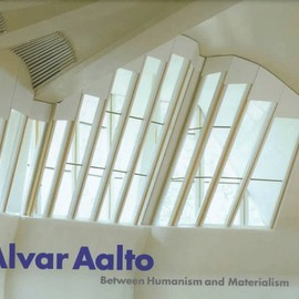 Kenneth Frampton, Pekka Korvenmaa, Juhani Pallasmaa,  Marc Treib - Alvar Aalto: Between Humanism and Materialism